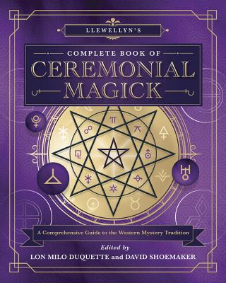 Llewellyn's Complete Book of Ceremonial Magick: A Comprehensive Guide to the Western Mystery Tradition - DuQuette, Lon Milo, and Shoemaker, David G