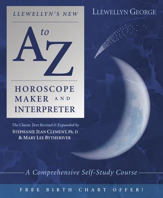 Llewellyn's New A to Z Horoscope Maker and Interpreter: A Comprehensive Self-Study Course - George, Llewellyn