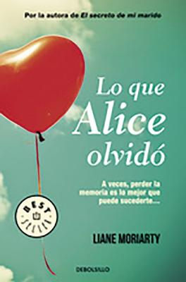 Lo Que Alice Olvido / What Alice Forgot (Spanish Edition) - Moriarty, Liane