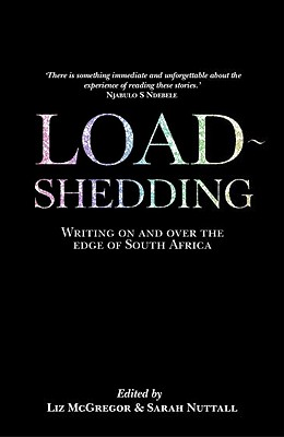 Load Shedding: Writing on and Over the Edge of South Africa - McGregor, Liz, and Nuttall, Sarah