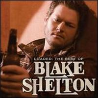 Loaded: The Best of Blake Shelton - Blake Shelton