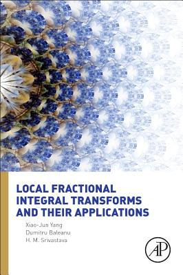 Local Fractional Integral Transforms and Their Applications - Jun Yang, Xiao, and Baleanu, Dumitru, and Srivastava, H. M.