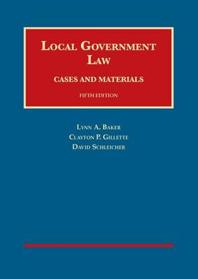 Local Government Law - Baker, Lynn A., and Gillette, Clayton P., and Schleicher, David