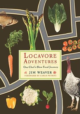 Locavore Adventures: One Chef's Slow Food Journey - Weaver, Jim, Mr.