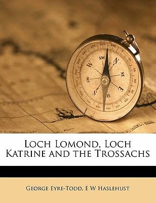 Loch Lomond, Loch Katrine, and the Trossachs - Eyre-Todd, George, and Haslehust, Ernest William