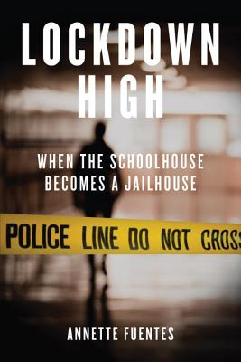 Lockdown High: When the Schoolhouse Becomes a Jailhouse - Fuentes, Annette