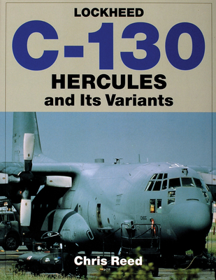 Lockheed C-130 Hercules and Its Variants - Reed, Chris