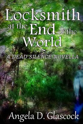 Locksmith at the End of the World: A Dead Silence Novella: Dead Silence, Part One - Glascock, Angela D