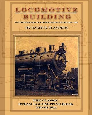 Locomotive Building: Construction of a Steam Engine for Railway Use - Flanders, Ralph E