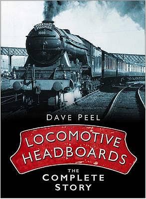 Locomotive Headboards: The Complete Story - Peel, Dave