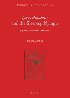 'locus Amoenus' and the Sleeping Nymph: 'ekphrasis', Silence, and 'genius Loci' - Baert, B