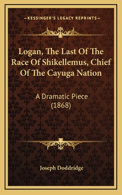 Logan, the Last of the Race of Shikellemus, Chief of the Cayuga Nation: A Dramatic Piece (1868) - Doddridge, Joseph