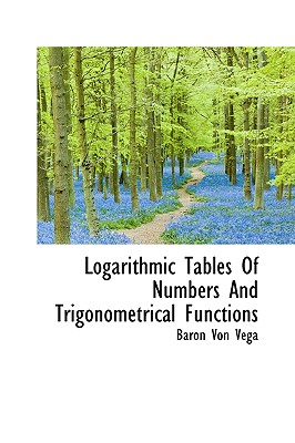 Logarithmic Tables of Numbers and Trigonometrical Functions - Vega, Baron Von