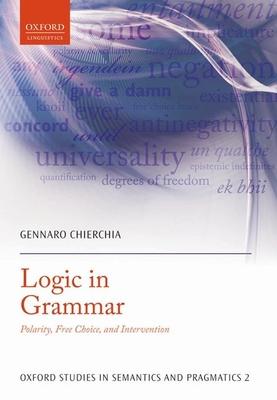Logic in Grammar: Polarity, Free Choice, and Intervention - Chierchia, Gennaro
