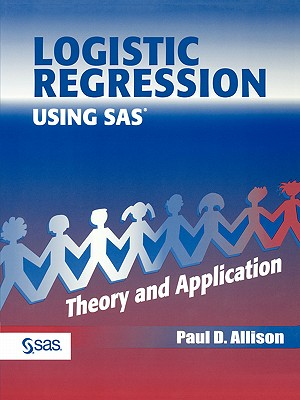 Logistic Regression Using the SAS System: Theory and Application - Allison, Paul D