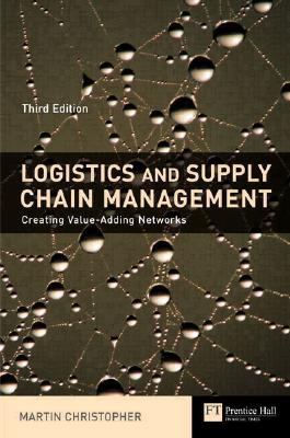 Logistics & Supply Chain Management: Creating Value-Adding Networks - Christopher, Martin