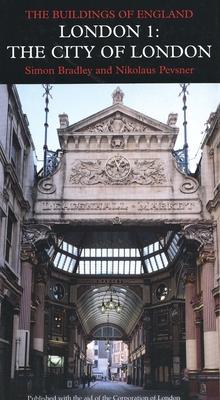 London 1: The City of London - Bradley, Simon, and Pevsner, Nikolaus