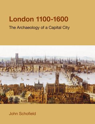 London, 1100-1600: The Archaeology of a Capital City - Schofield, John