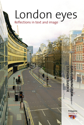 London Eyes: Reflections in Text and Image - Cunningham, Gail (Editor), and Barber, Stephen (Editor)