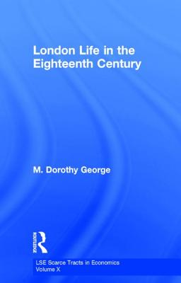 London Life in the Eighteenth Century - George, M Dorothy