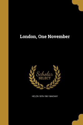 London, One November - MacKay, Helen 1876-1961