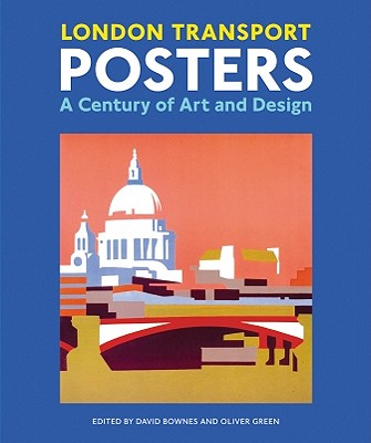 London Transport Posters: A Century of Art and Design - Bownes, David (Editor)