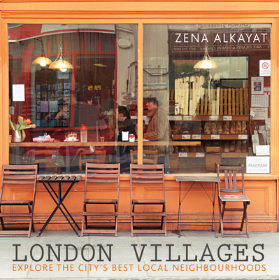 London Villages: Explore the City's Best Local Neighbourhoods - Alkayat, Zena, and Lightbody, Kim (Photographer), and Seddon, Jenny