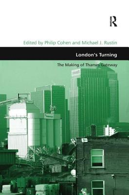 London's Turning: Thames Gateway-Prospects and Legacy - Rustin, Michael J
