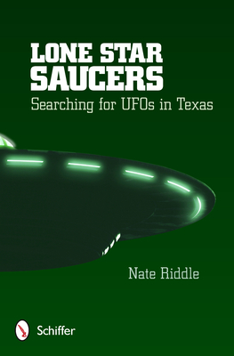 Lone Star Saucers: Searching for UFOs in Texas - Riddle, Nate