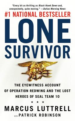 Lone Survivor: The Eyewitness Account of Operation Redwing and the Lost Heroes of Seal Team 10 - Robinson, Patrick, and Luttrell, Marcus
