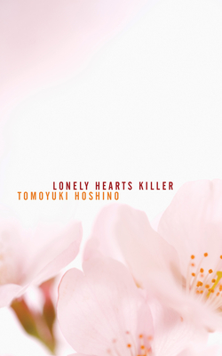 Lonely Hearts Killer - Hoshino, Tomoyuki, and Hurley, Andrienne Carey (Translated by)