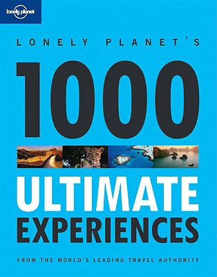 Lonely Planet 1000 Ultimate Experiences - Bain, Andrew, and Bain, Carolyn, and Baxter, Sarah