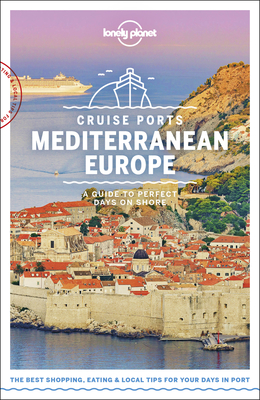 Lonely Planet Cruise Ports Mediterranean Europe - Lonely Planet, and Maxwell, Virginia, and Armstrong, Kate