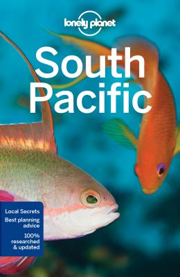 Lonely Planet South Pacific - Lonely Planet, and Rawlings-Way, Charles, and Atkinson, Brett