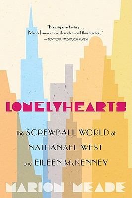 Lonelyhearts: The Screwball World of Nathanael West and Eileen McKenney - Meade, Marion