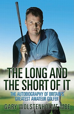 Long and Short of it: The Autobiography of Britain's Greatest Amateur Golfer - Wolstenholme, Gary