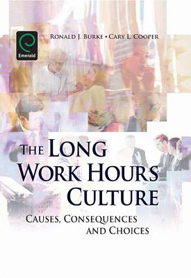 Long Work Hours Culture: Causes, Consequences and Choices - Cooper, Cary L. (Editor), and Burke, Ronald J., Professor (Editor)