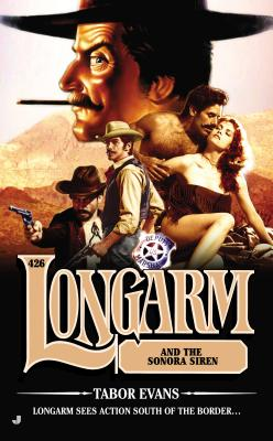 Longarm and the Sonora Siren - Evans, Tabor
