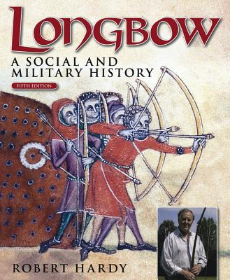 Longbow: A Social and Military History - Hardy, Robert, CBE