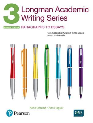 Longman Academic Writing Series 3: Paragraphs to Essays, with Essential Online Resources - Oshima, Alice, and Hogue, Ann