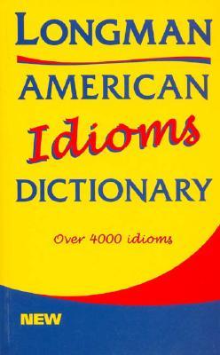 Longman American Idioms Dictionary - Pearson-Longman (Creator)