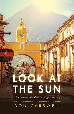 Look at the Sun: A Coming-Of-Middle-Age Journey - Carswell, Don