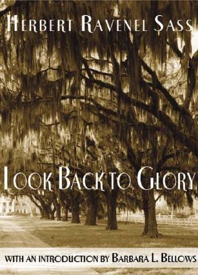 Look Back to Glory - Sass, Herbert Ravenel, and Bellows, Barbara L (Introduction by)