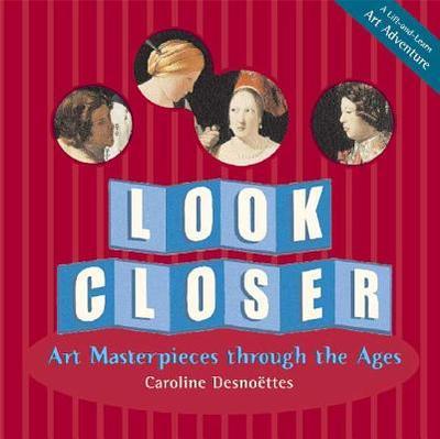 Look Closer: Art Masterpieces Through the Ages - Desnoettes, Caroline