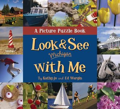 Look & See Michigan with Me: A Picture Puzzle Book - Wargin, Kathy-Jo, and Wargin, Ed