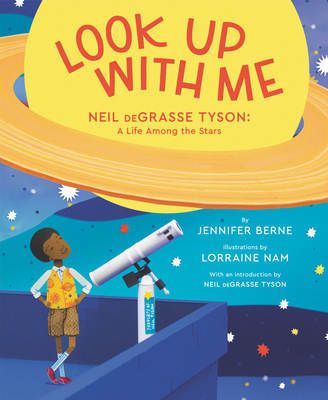 Look Up with Me: Neil Degrasse Tyson: A Life Among the Stars - Berne, Jennifer, and Tyson, Neil Degrasse (Introduction by)