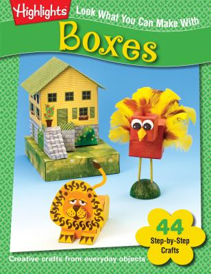 Look What You Can Make With Boxes: Creative crafts from everyday objects - Highlights (Creator)