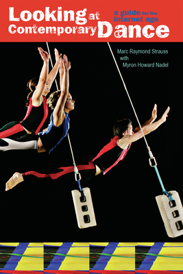 Looking at Contemporary Dance: A Guide for the Internet Age - Strauss, Marc Raymond, and Nadel, Myron Howard
