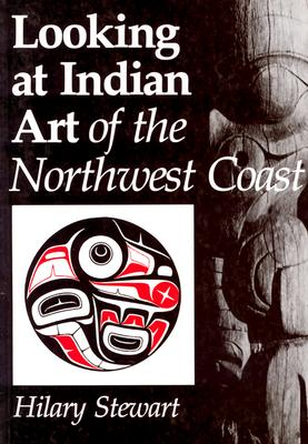 Looking at Indian Art of the Northwest Coast - Stewart, Hilary