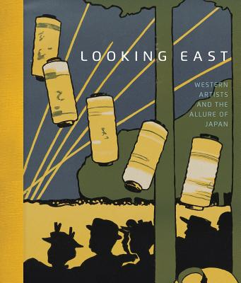 Looking East: Western Artists and the Allure of Japan - Burnham, Helen